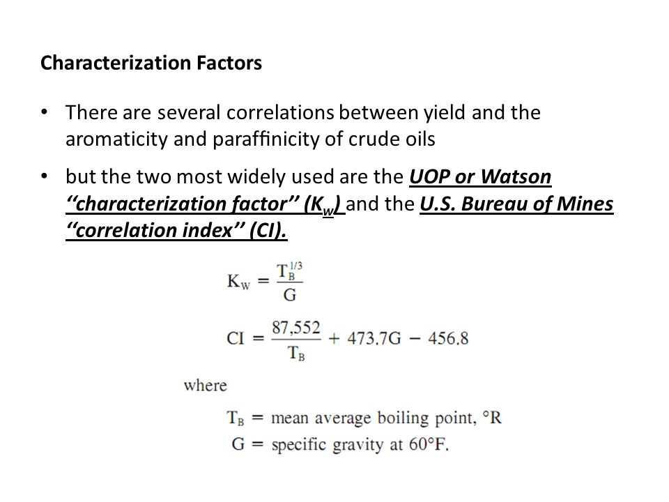 Characterization Factors There are several correlations between yield and the aromaticity and paraffinicity of crude oils but the two most widely used