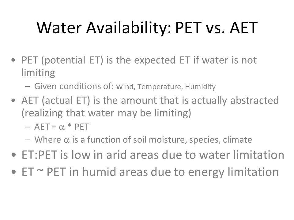 Water Availability: PET vs. AET PET (potential ET) is the expected ET if water is not limiting –Given conditions of: w ind, Temperature, Humidity AET