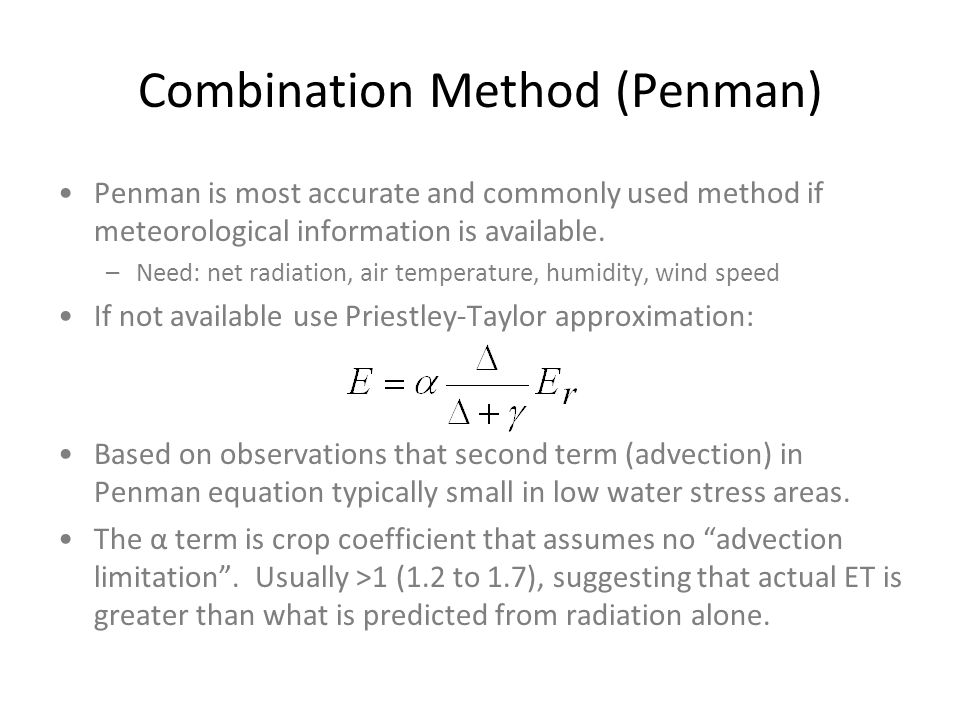 Combination Method (Penman) Penman is most accurate and commonly used method if meteorological information is available.