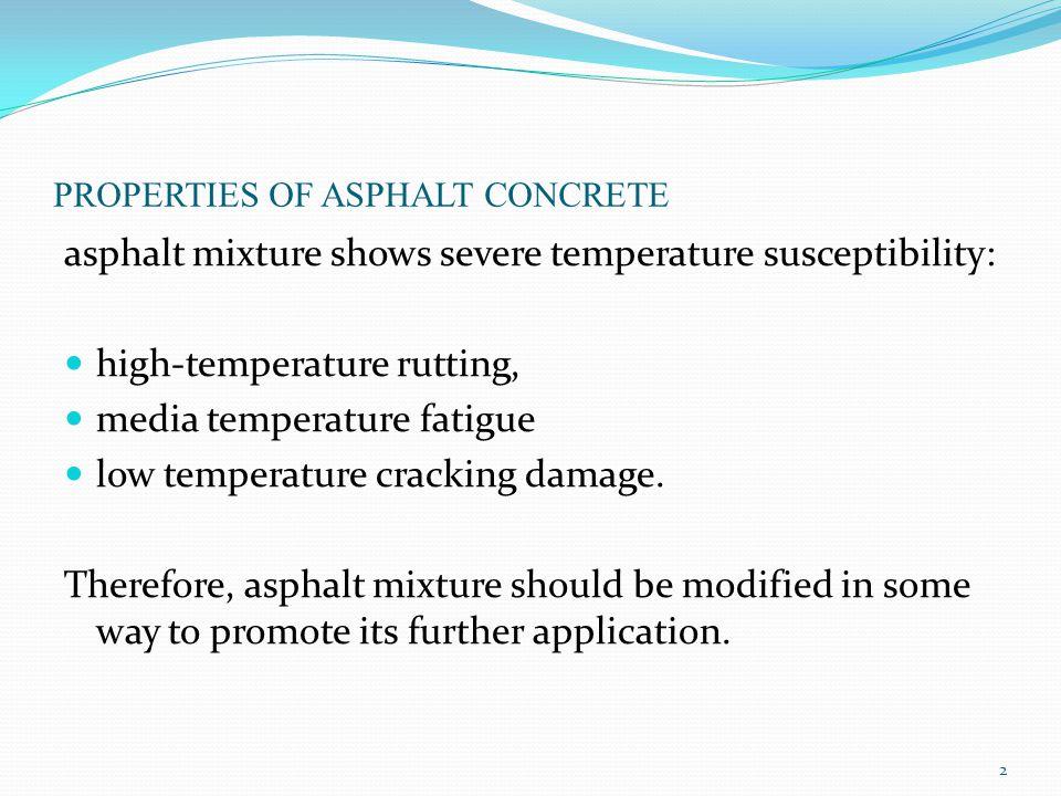 PROPERTIES OF ASPHALT CONCRETE asphalt mixture shows severe temperature susceptibility: high-temperature rutting, media temperature fatigue low temper