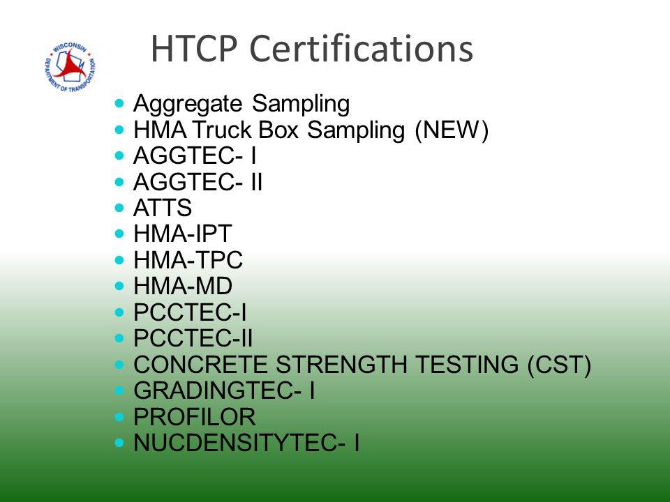 HTCP Certifications Aggregate Sampling HMA Truck Box Sampling (NEW) AGGTEC- I AGGTEC- II ATTS HMA-IPT HMA-TPC HMA-MD PCCTEC-I PCCTEC-II CONCRETE STRENGTH TESTING (CST) GRADINGTEC- I PROFILOR NUCDENSITYTEC- I