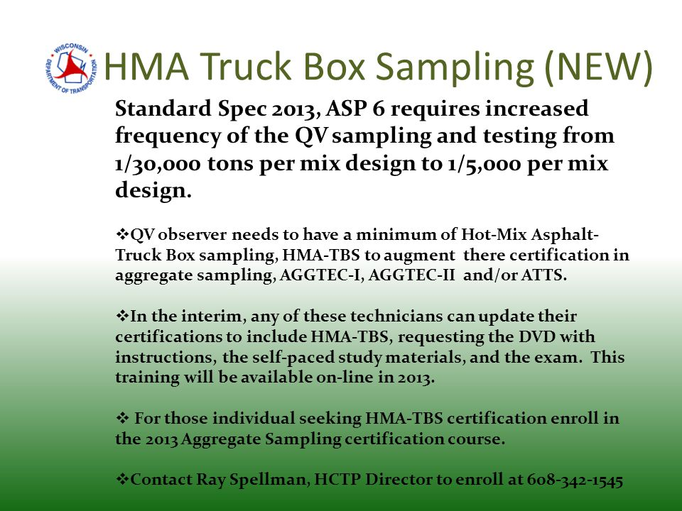 HMA Truck Box Sampling (NEW) Standard Spec 2013, ASP 6 requires increased frequency of the QV sampling and testing from 1/30,000 tons per mix design to 1/5,000 per mix design.
