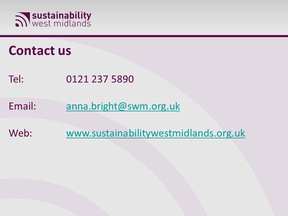 Contact us Tel: 0121 237 5890 Email: anna.bright@swm.org.ukanna.bright@swm.org.uk Web: www.sustainabilitywestmidlands.org.ukwww.sustainabilitywestmidl