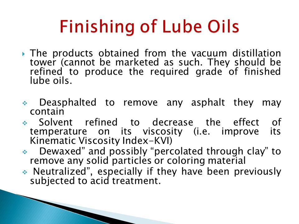  In general, there are FOUR basic Lube Oil Stocks - three of which are distillate oils and one is a residual oil.