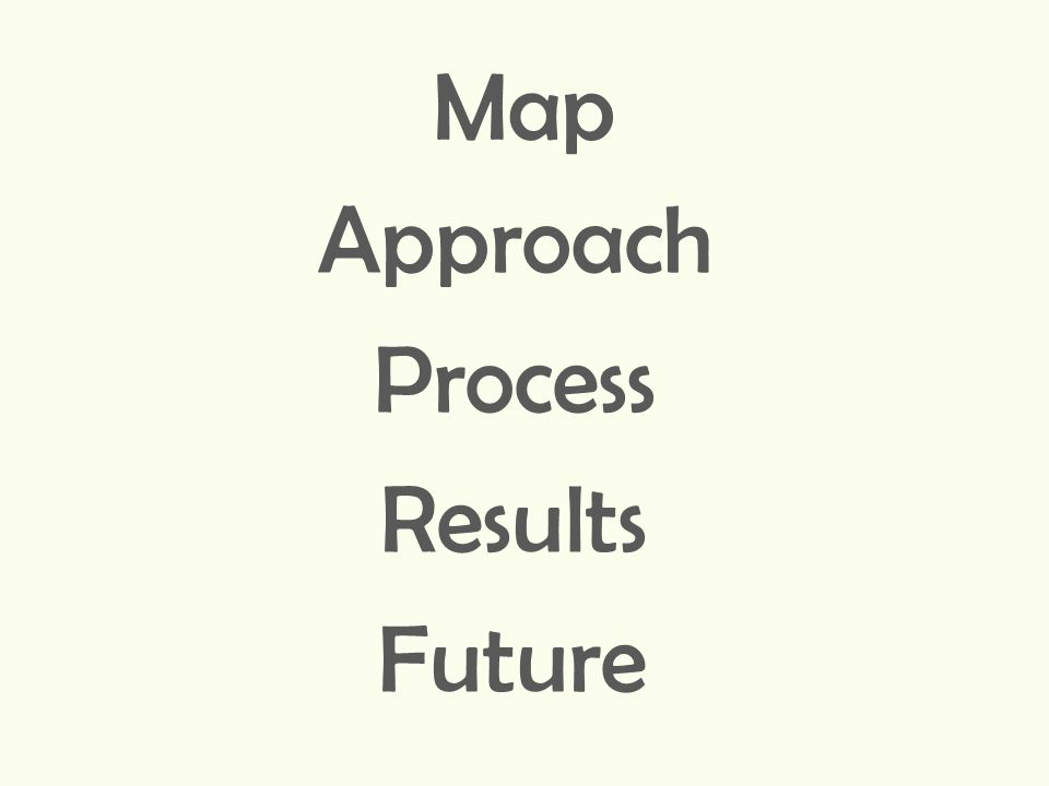 Map Approach Process Results Future