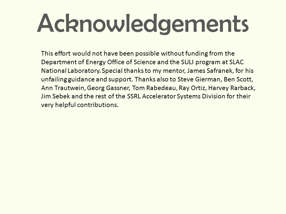 Acknowledgements This effort would not have been possible without funding from the Department of Energy Office of Science and the SULI program at SLAC National Laboratory.