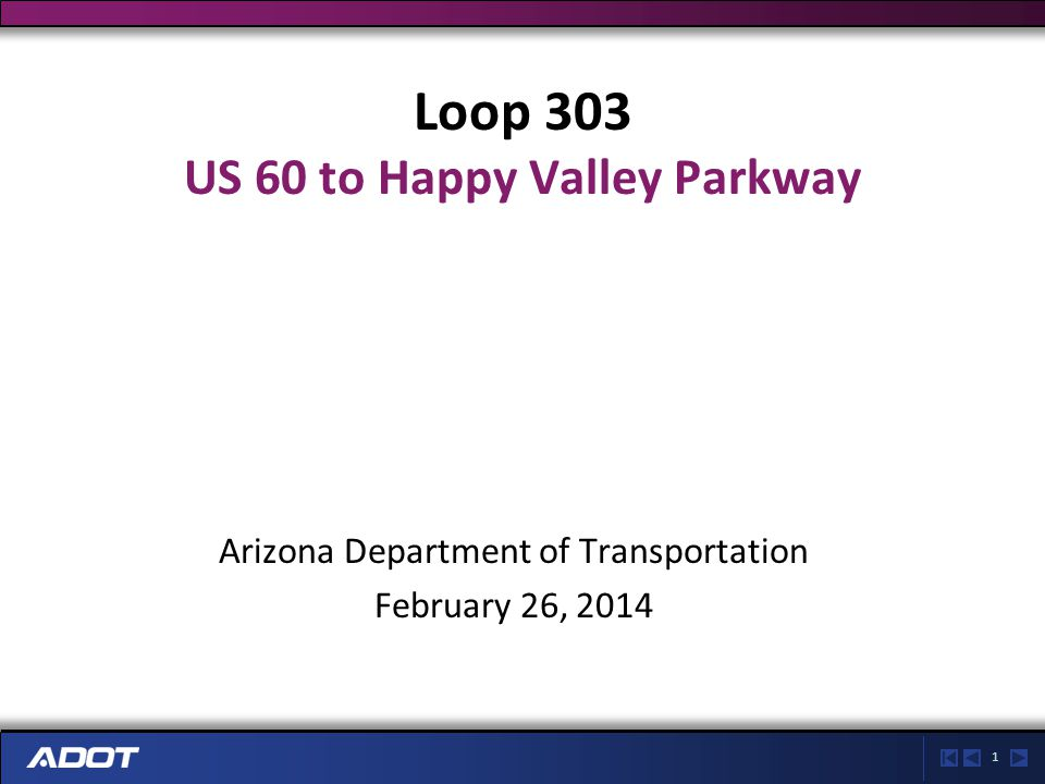 1 Loop 303 US 60 to Happy Valley Parkway Arizona Department of Transportation February 26, 2014