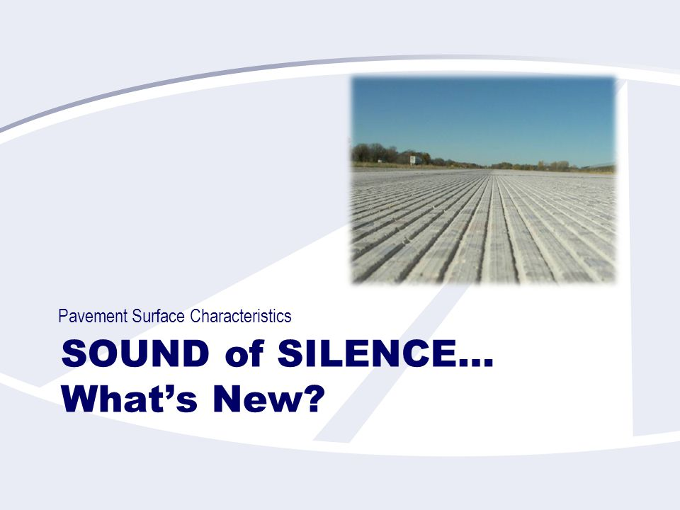 SOUND of SILENCE… What's New Pavement Surface Characteristics