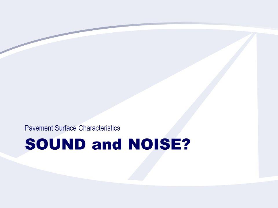 SOUND and NOISE? Pavement Surface Characteristics