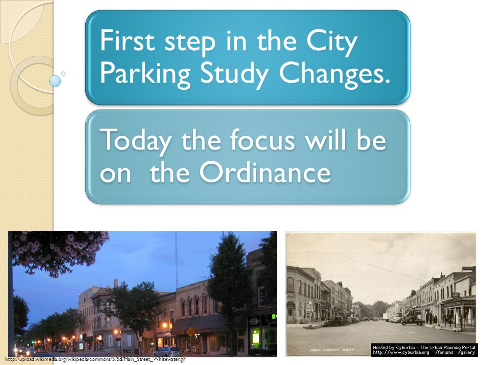 http://upload.wikimedia.org/wikipedia/commons/5/5d/Main_Street_Whitewater.gif First step in the City Parking Study Changes.