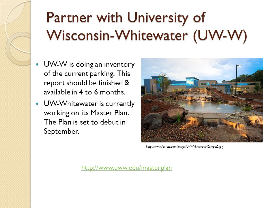 Partner with University of Wisconsin-Whitewater (UW-W) UW-W is doing an inventory of the current parking.