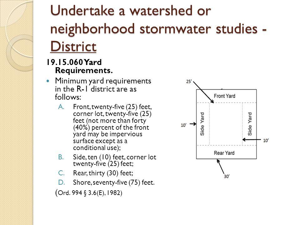 Undertake a watershed or neighborhood stormwater studies - District 19.15.060 Yard Requirements.