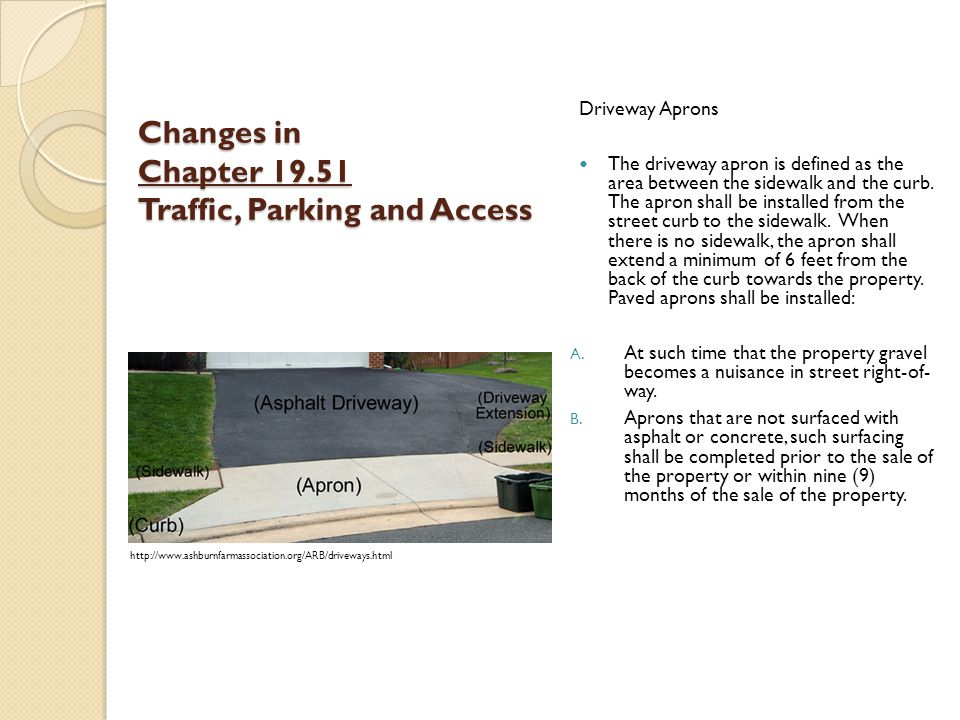 Changes in Chapter 19.51 Traffic, Parking and Access Driveway Aprons The driveway apron is defined as the area between the sidewalk and the curb.