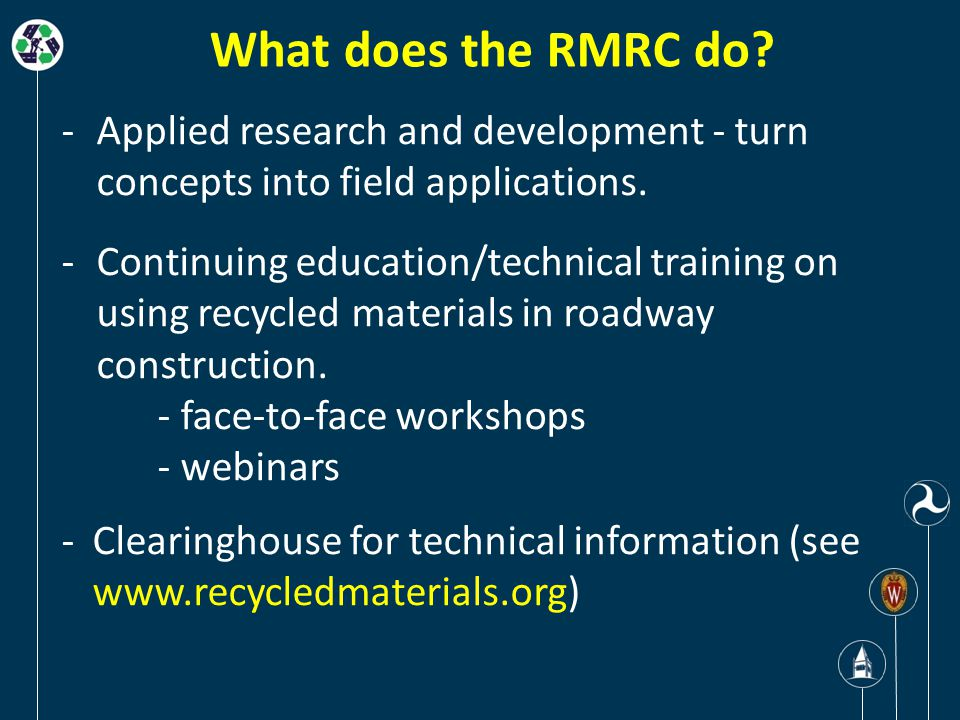 What does the RMRC do. -Applied research and development - turn concepts into field applications.