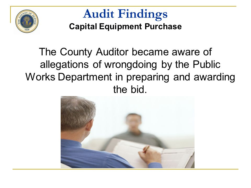 Audit Findings Capital Equipment Purchase 4 vendors responded to the bid The lowest cost bids were disallowed because the Department wanted parts uniq