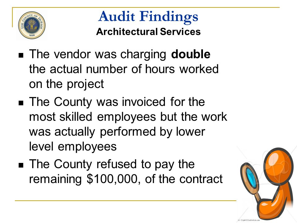 Audit Findings Architectural Services $88,945, labor/costs invoiced to date VENDOR RECORDS 595 hours worked on project Average wage of $170 per hour $