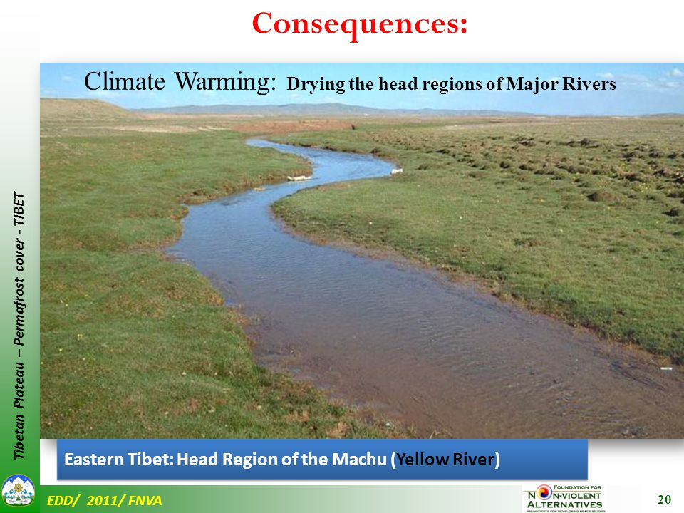 EDD/ 2011/ FNVA Tibetan Plateau – Permafrost cover - TIBET 20 Climate Warming: Drying the head regions of Major Rivers Eastern Tibet: Head Region of the Machu (Yellow River) Consequences: