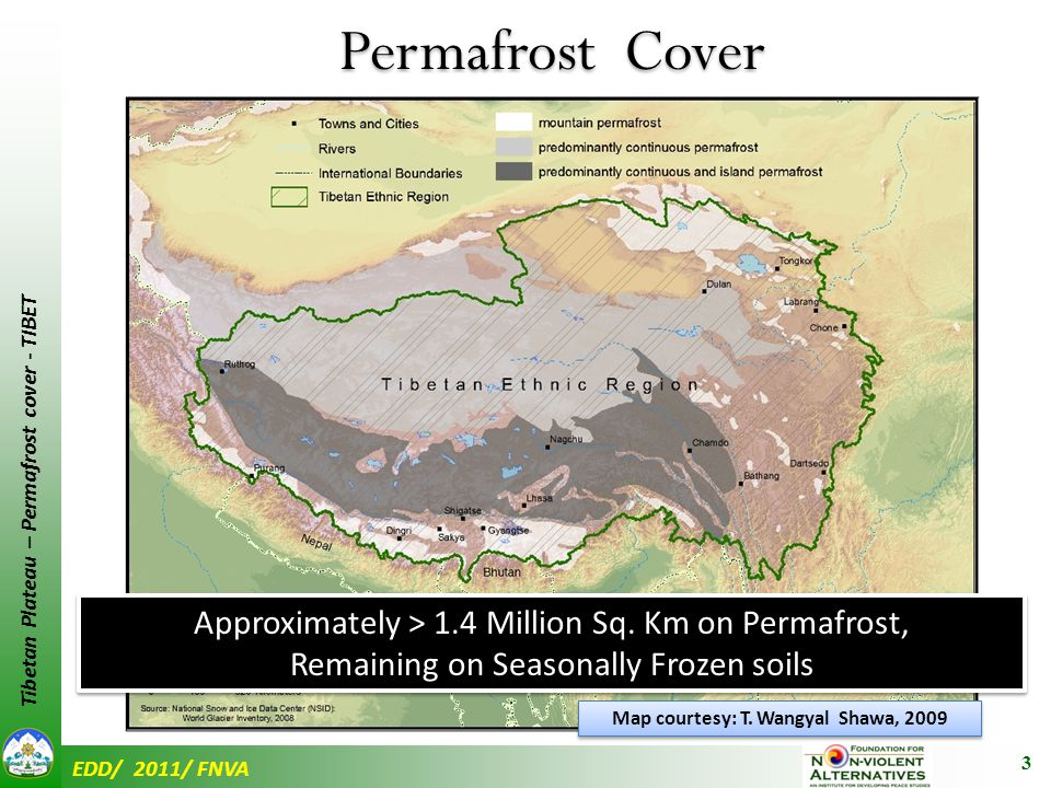 EDD/ 2011/ FNVA Tibetan Plateau – Permafrost cover - TIBET Map courtesy: T. Wangyal Shawa, 2009 3 Permafrost Cover Permafrost Cover Approximately > 1.