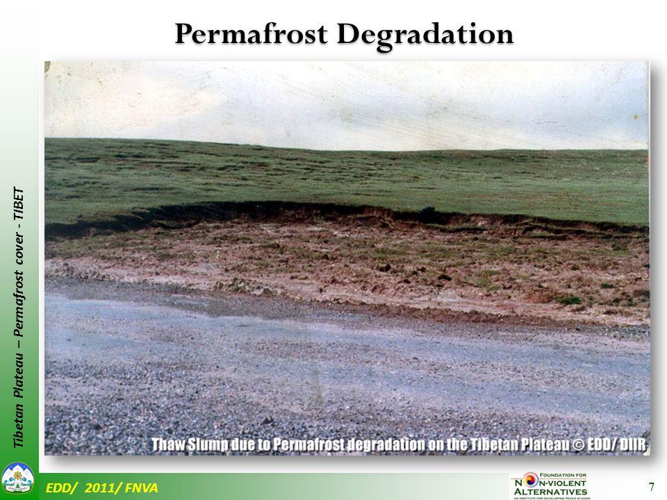 EDD/ 2011/ FNVA Tibetan Plateau – Permafrost cover - TIBET Permafrost degradation  change in vegetative mat  Desertification Species selection  loss of native species Impacts: 8