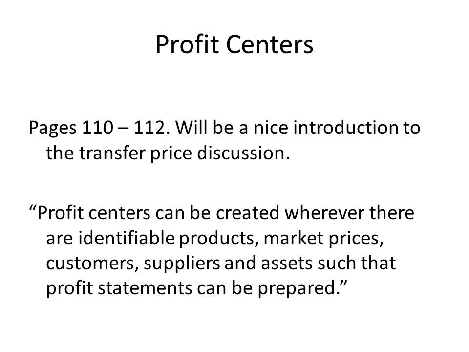 Profit Centers Pages 110 – 112. Will be a nice introduction to the transfer price discussion.