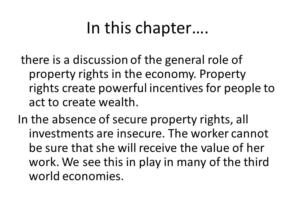 In this chapter…. there is a discussion of the general role of property rights in the economy.