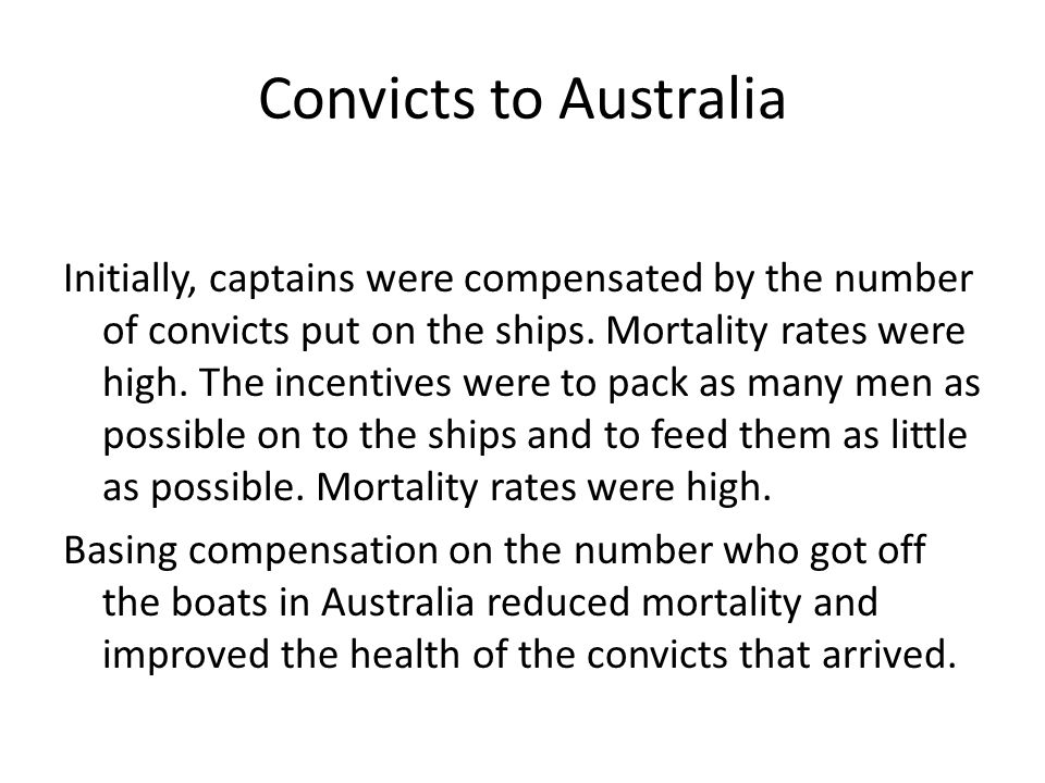 Convicts to Australia Initially, captains were compensated by the number of convicts put on the ships.