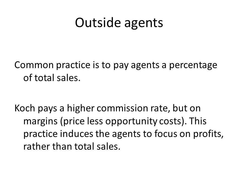 Outside agents Common practice is to pay agents a percentage of total sales.