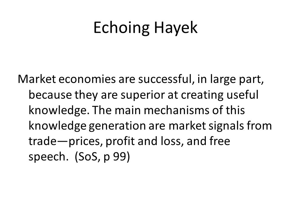 Echoing Hayek Market economies are successful, in large part, because they are superior at creating useful knowledge.