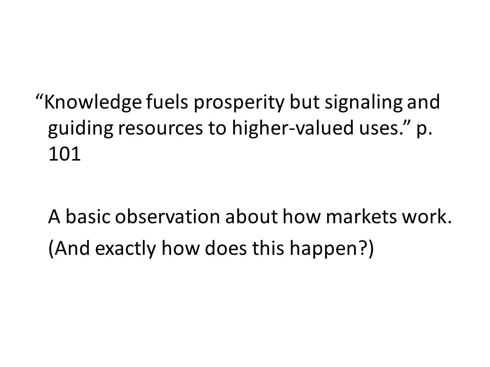 Knowledge fuels prosperity but signaling and guiding resources to higher-valued uses. p.