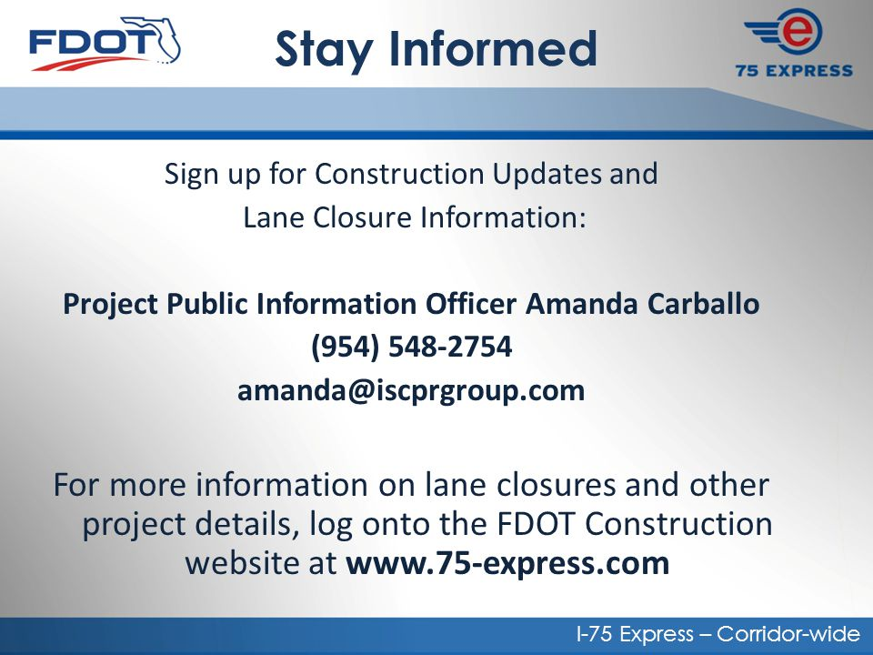 Stay Informed Sign up for Construction Updates and Lane Closure Information: Project Public Information Officer Amanda Carballo (954) 548-2754 amanda@