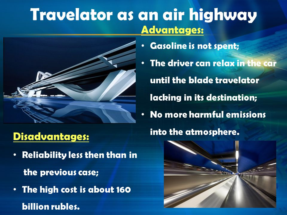 Travelator as an air highway Advantages: Gasoline is not spent; The driver can relax in the car until the blade travelator lacking in its destination;
