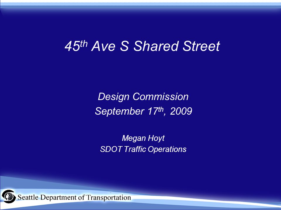 45 th Ave S Shared Street Design Commission September 17 th, 2009 Megan Hoyt SDOT Traffic Operations