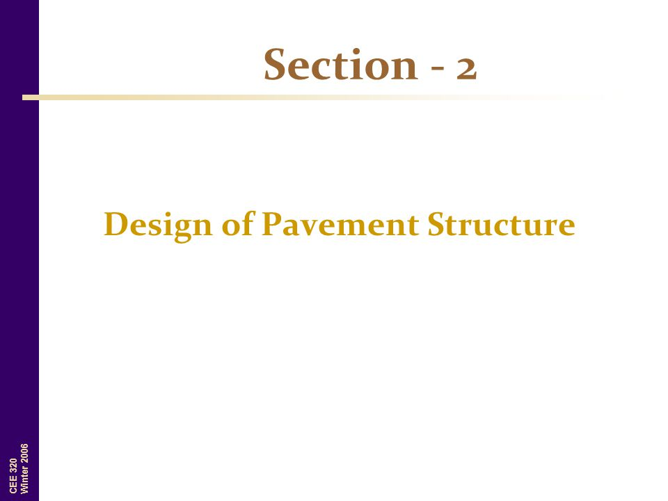 CEE 320 Winter 2006 Section - 2 Design of Pavement Structure