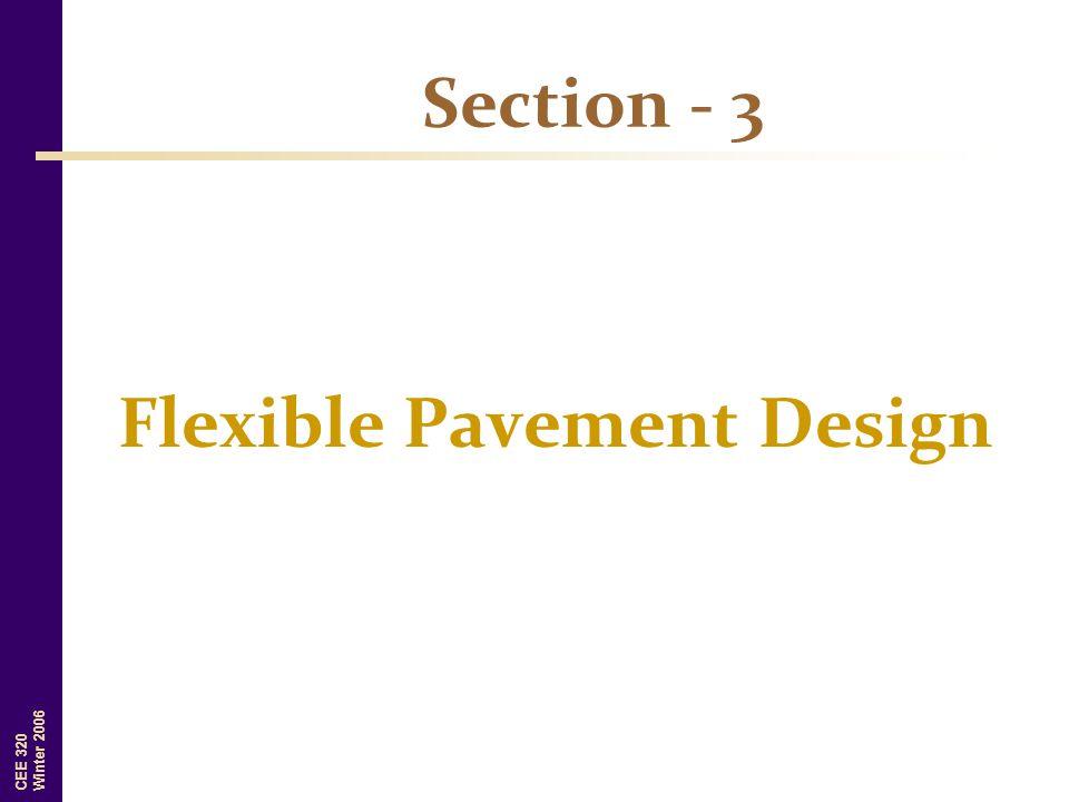 CEE 320 Winter 2006 Section - 3 Flexible Pavement Design