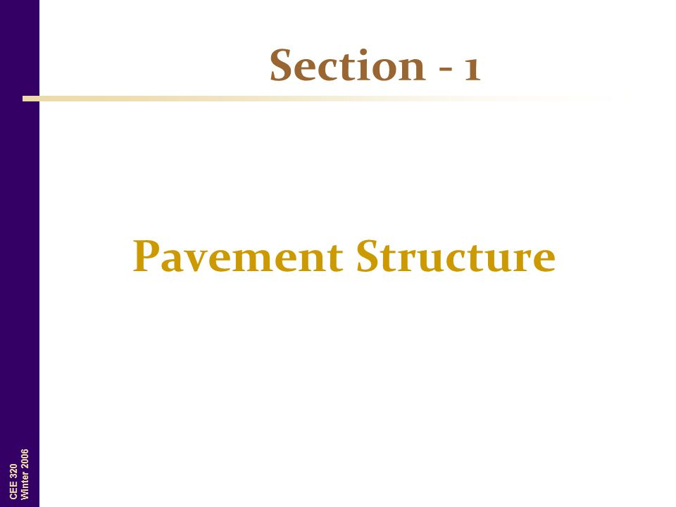 CEE 320 Winter 2006 Section - 1 Pavement Structure
