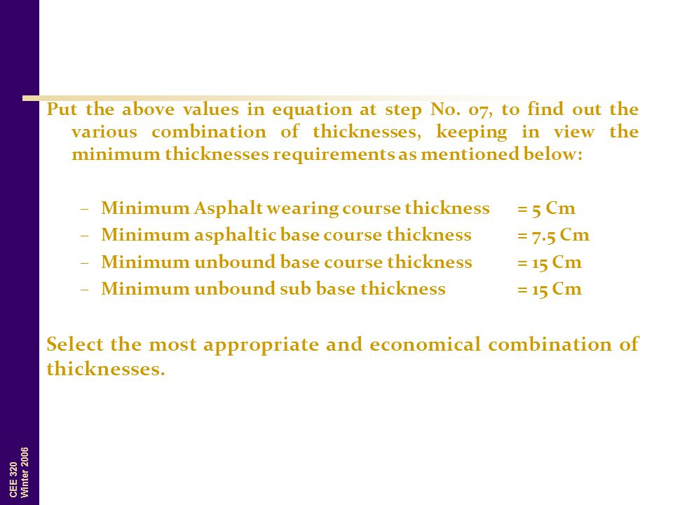 CEE 320 Winter 2006 Put the above values in equation at step No. 07, to find out the various combination of thicknesses, keeping in view the minimum t