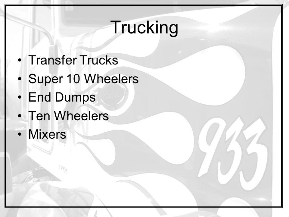 Trucking Transfer Trucks Super 10 Wheelers End Dumps Ten Wheelers Mixers