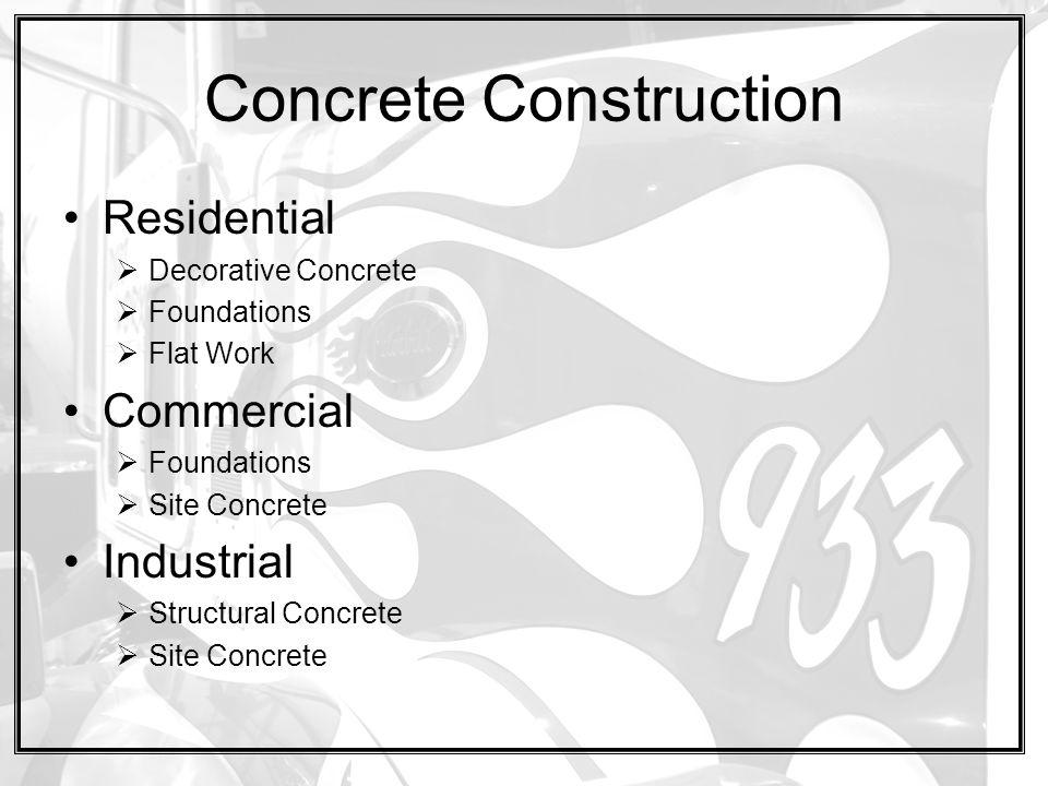 Concrete Construction Residential  Decorative Concrete  Foundations  Flat Work Commercial  Foundations  Site Concrete Industrial  Structural Con
