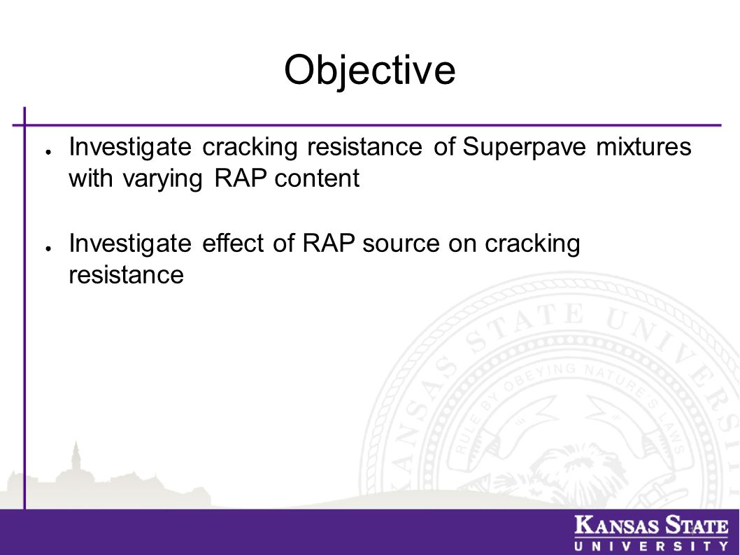 Objective ● Investigate cracking resistance of Superpave mixtures with varying RAP content ● Investigate effect of RAP source on cracking resistance