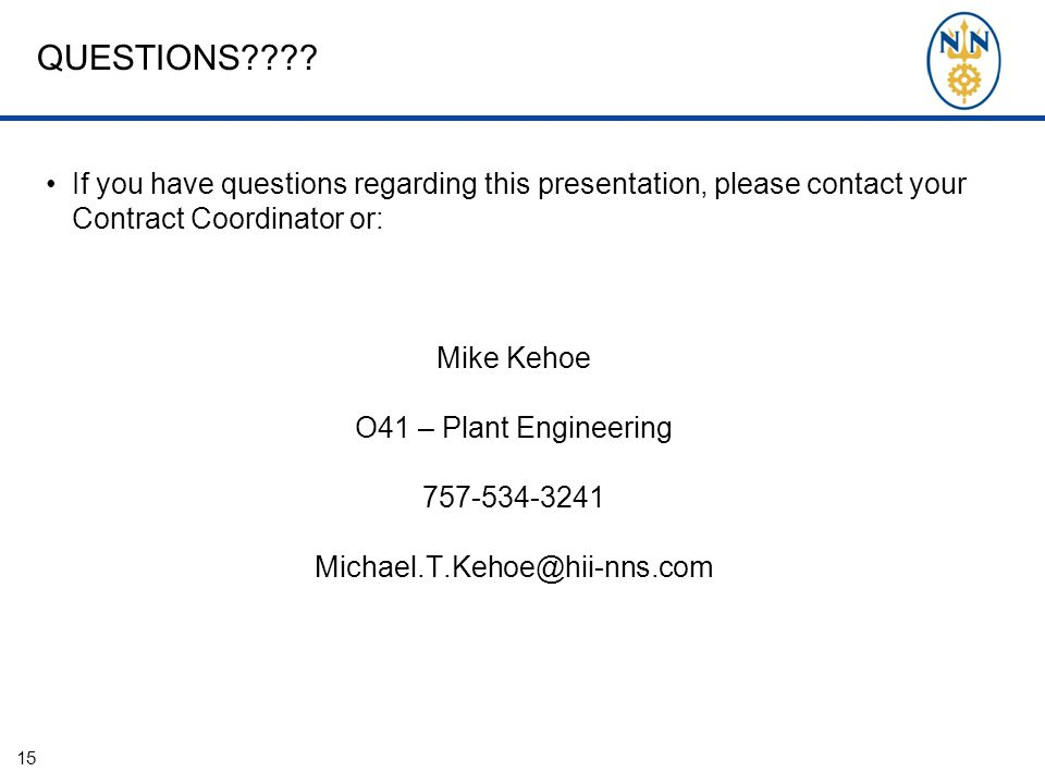 QUESTIONS???? If you have questions regarding this presentation, please contact your Contract Coordinator or: Mike Kehoe O41 – Plant Engineering 757-5