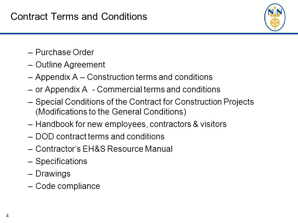 Contract Terms and Conditions –Purchase Order –Outline Agreement –Appendix A – Construction terms and conditions –or Appendix A - Commercial terms and conditions –Special Conditions of the Contract for Construction Projects (Modifications to the General Conditions) –Handbook for new employees, contractors & visitors –DOD contract terms and conditions –Contractor's EH&S Resource Manual –Specifications –Drawings –Code compliance 4