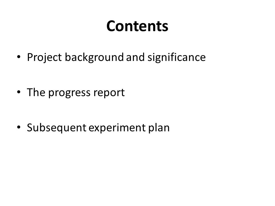 Contents Project background and significance The progress report Subsequent experiment plan