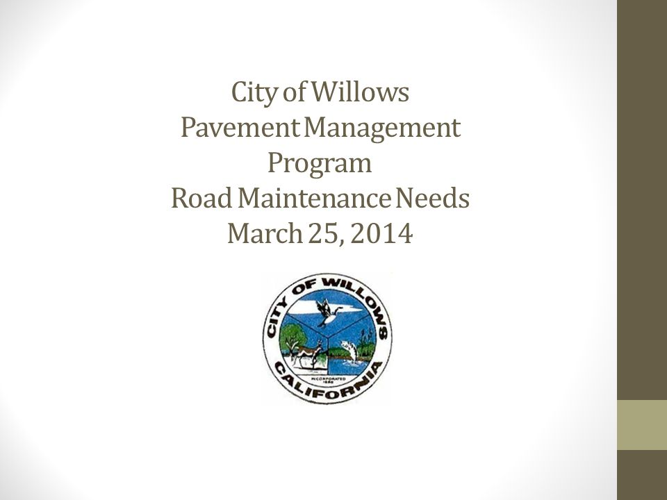 Willows' Paved Streets are a Valuable Asset The City of Willows maintains nearly 31 centerline miles of paved public streets.
