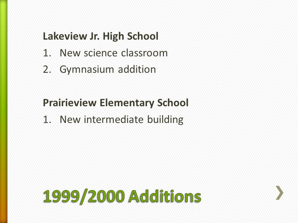 Lakeview Jr. High School 1.New science classroom 2.Gymnasium addition Prairieview Elementary School 1.New intermediate building