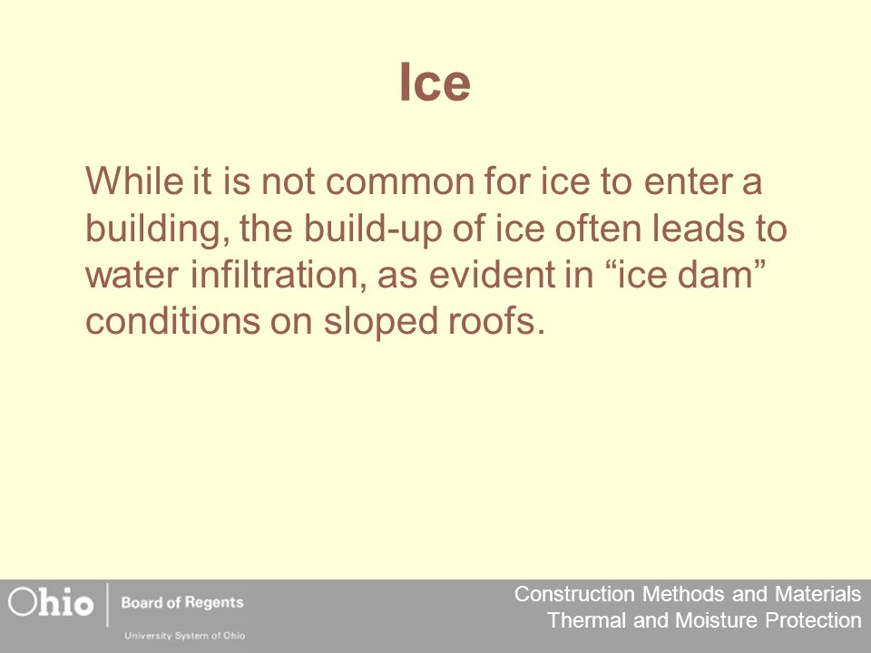 Construction Methods and Materials Thermal and Moisture Protection Ice While it is not common for ice to enter a building, the build-up of ice often l