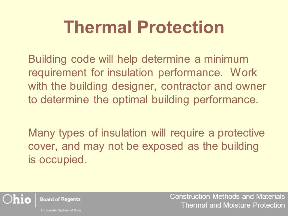 Construction Methods and Materials Thermal and Moisture Protection Thermal Protection Building code will help determine a minimum requirement for insu