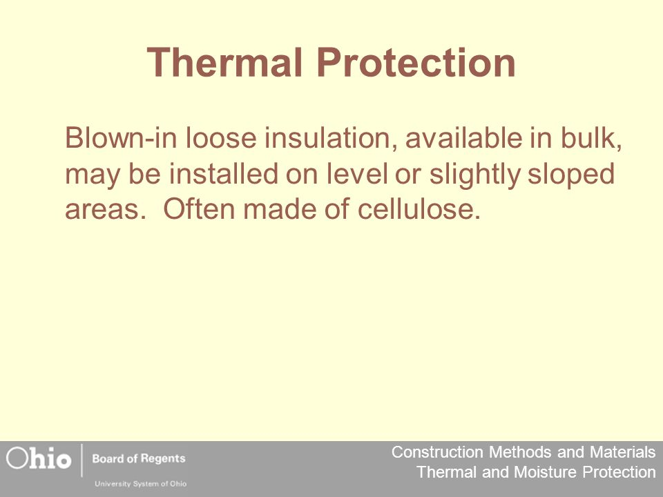 Construction Methods and Materials Thermal and Moisture Protection Thermal Protection Blown-in loose insulation, available in bulk, may be installed o