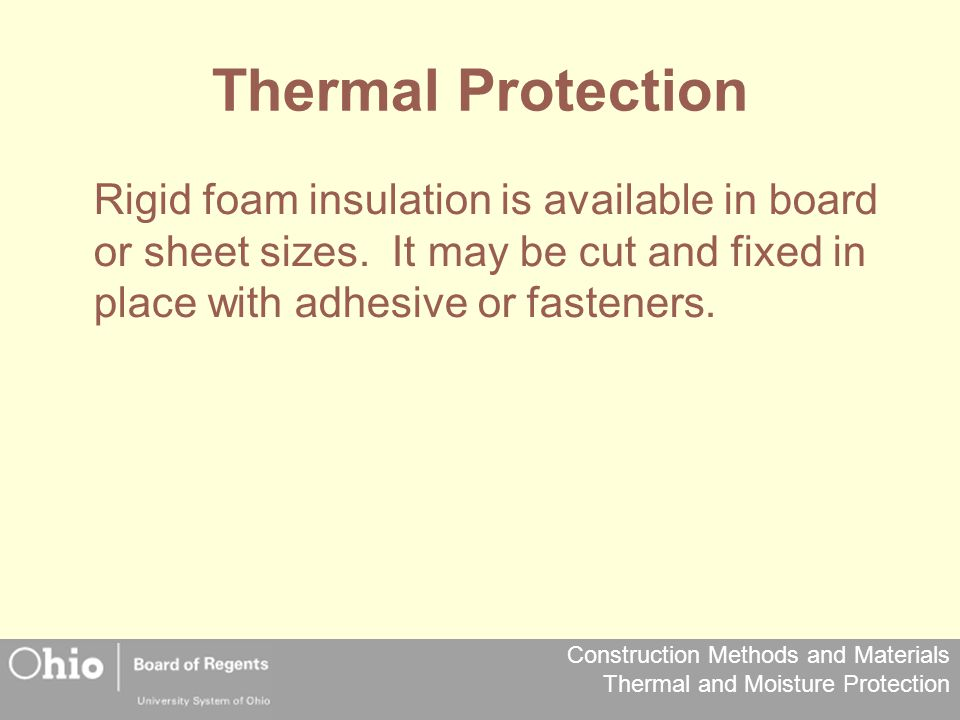 Construction Methods and Materials Thermal and Moisture Protection Thermal Protection Rigid foam insulation is available in board or sheet sizes. It m