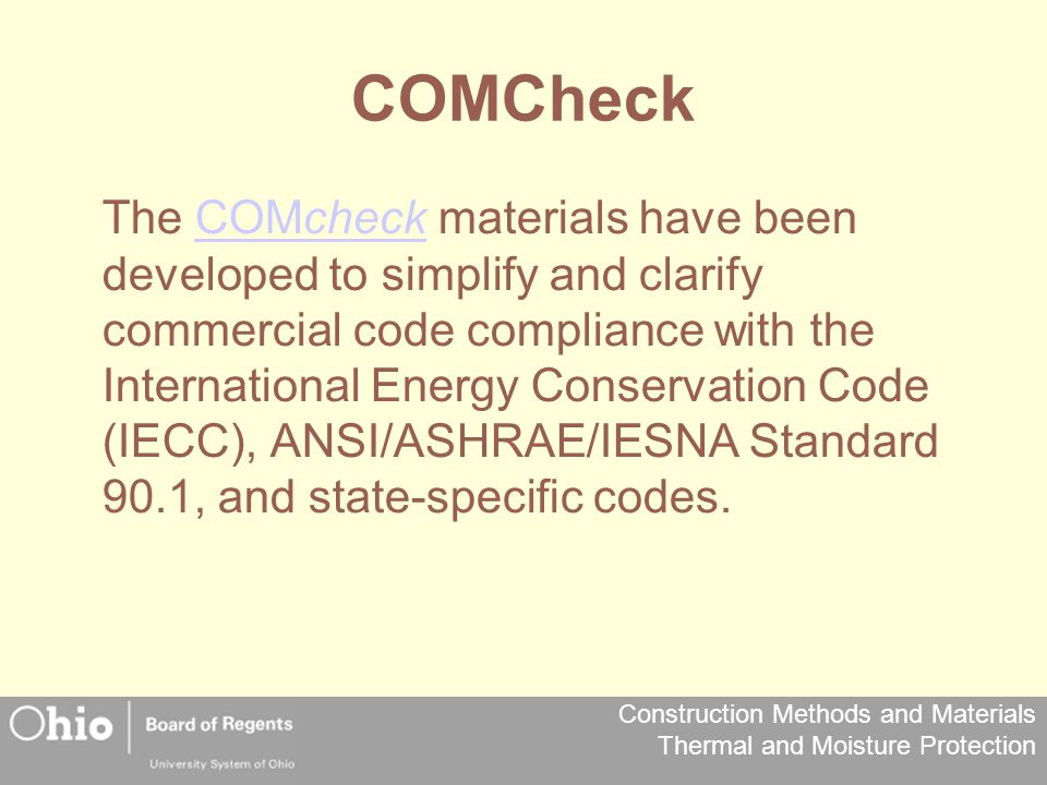 Construction Methods and Materials Thermal and Moisture Protection COMCheck The COMcheck materials have been developed to simplify and clarify commerc