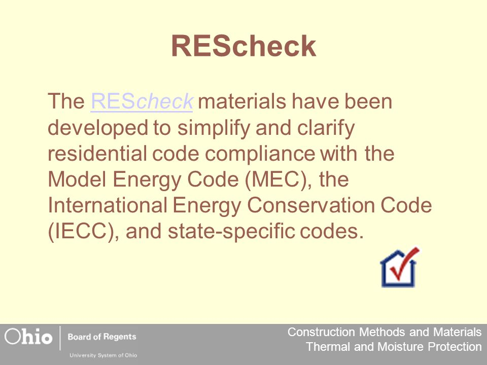 Construction Methods and Materials Thermal and Moisture Protection REScheck The REScheck materials have been developed to simplify and clarify residen